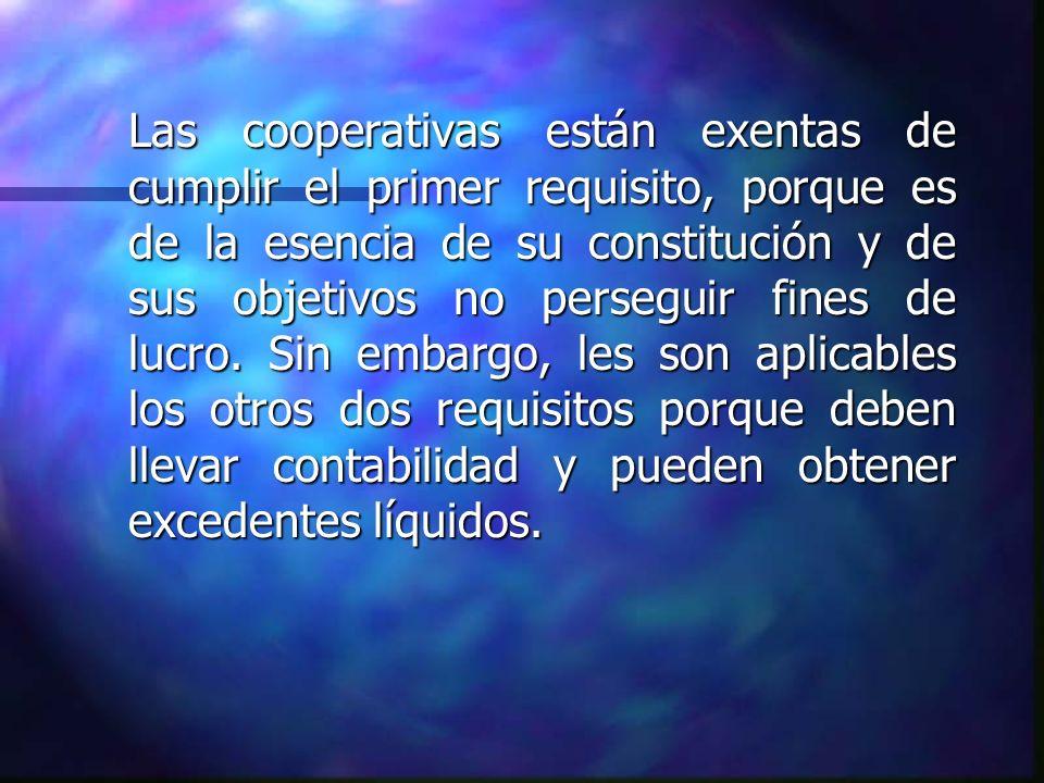 Las cooperativas están exentas de cumplir el primer requisito, porque es de la esencia de su constitución y de sus objetivos no perseguir fines de lucro.