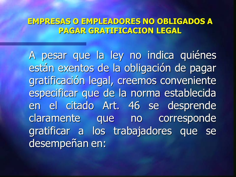 EMPRESAS O EMPLEADORES NO OBLIGADOS A PAGAR GRATIFICACION LEGAL