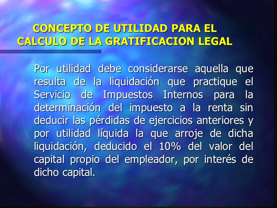 CONCEPTO DE UTILIDAD PARA EL CALCULO DE LA GRATIFICACION LEGAL