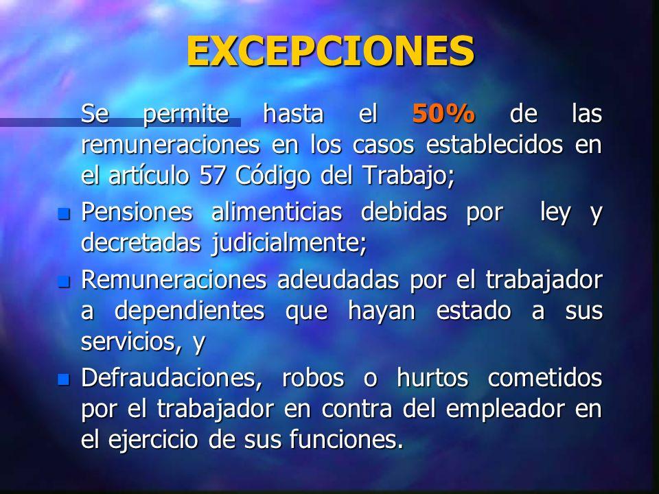 EXCEPCIONES Se permite hasta el 50% de las remuneraciones en los casos establecidos en el artículo 57 Código del Trabajo;