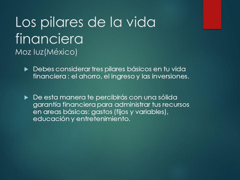 Los pilares de la vida financiera Moz Iuz(México)