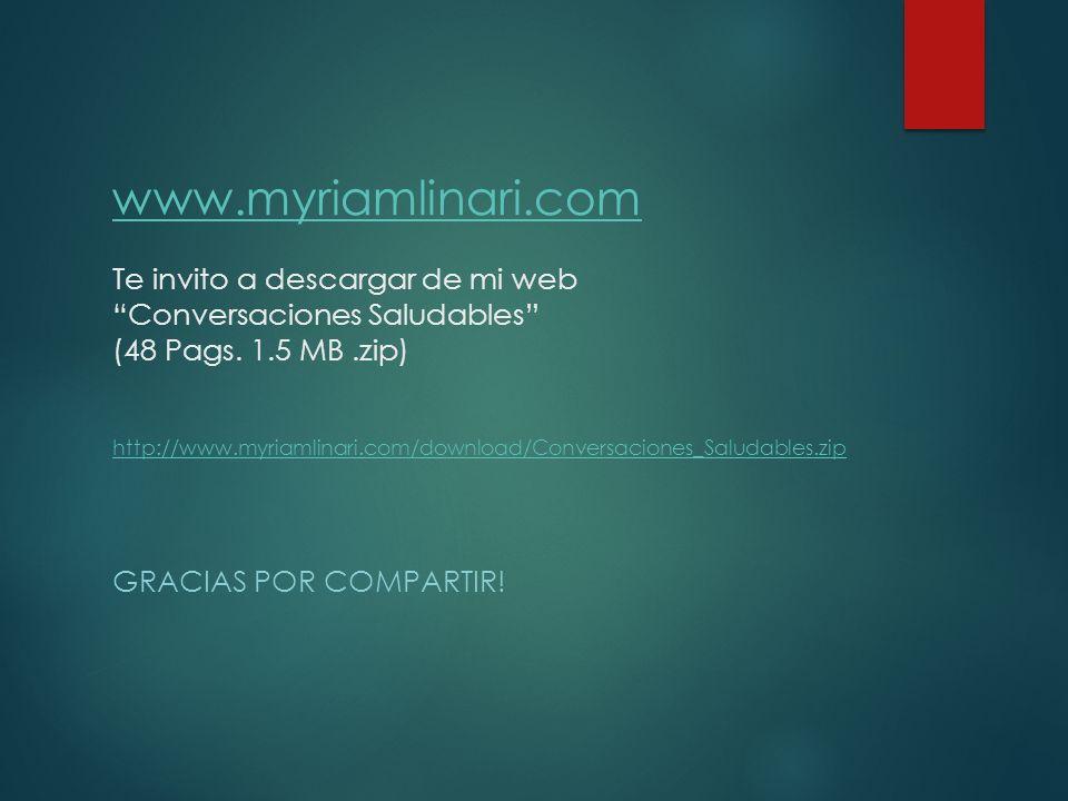 www.myriamlinari.com Te invito a descargar de mi web Conversaciones Saludables (48 Pags. 1.5 MB .zip) http://www.myriamlinari.com/download/Conversaciones_Saludables.zip