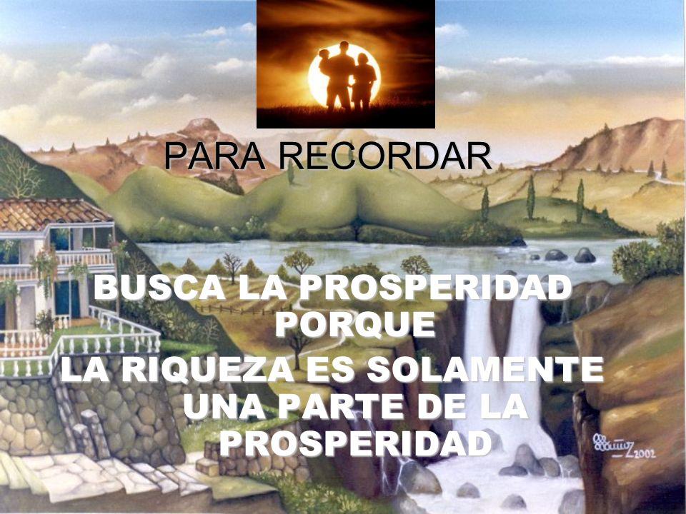PARA RECORDAR BUSCA LA PROSPERIDAD PORQUE