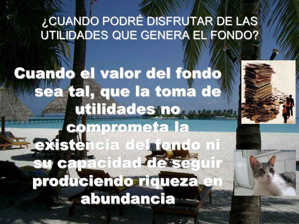 ¿CUANDO PODRÉ DISFRUTAR DE LAS UTILIDADES QUE GENERA EL FONDO