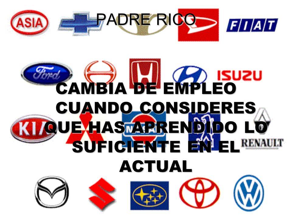 PADRE RICO CAMBIA DE EMPLEO CUANDO CONSIDERES QUE HAS APRENDIDO LO SUFICIENTE EN EL ACTUAL