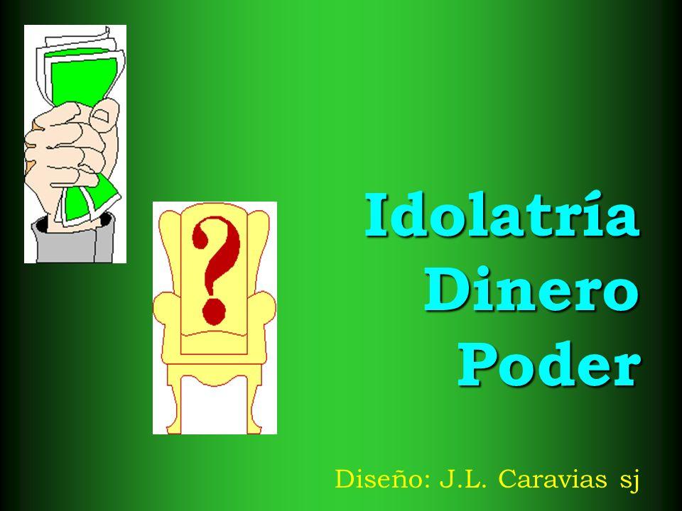 Idolatría Dinero Poder Diseño: J.L. Caravias sj