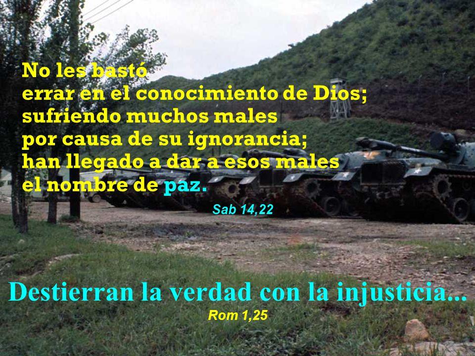 Destierran la verdad con la injusticia... Rom 1,25