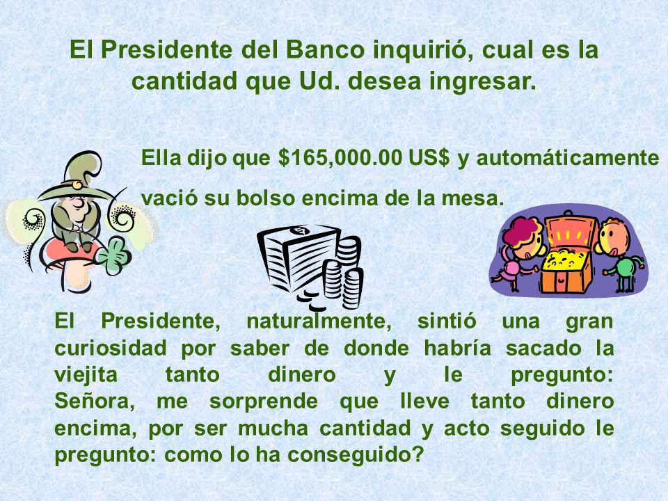 El Presidente del Banco inquirió, cual es la cantidad que Ud