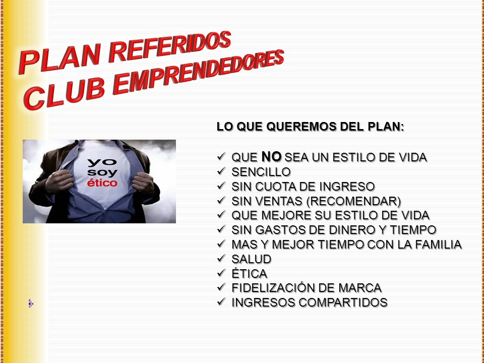 PLAN REFERIDOS CLUB EMPRENDEDORES LO QUE QUEREMOS DEL PLAN: