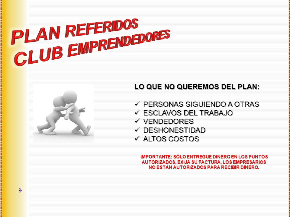 PLAN REFERIDOS CLUB EMPRENDEDORES LO QUE NO QUEREMOS DEL PLAN:
