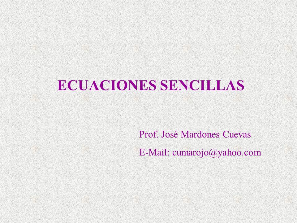 ECUACIONES SENCILLAS Prof. José Mardones Cuevas