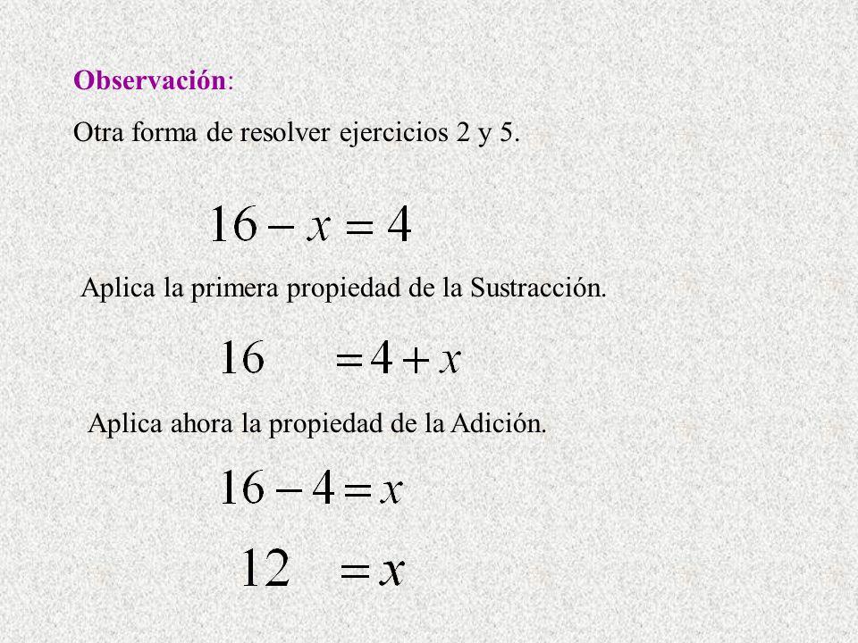 Observación: Otra forma de resolver ejercicios 2 y 5. Aplica la primera propiedad de la Sustracción.