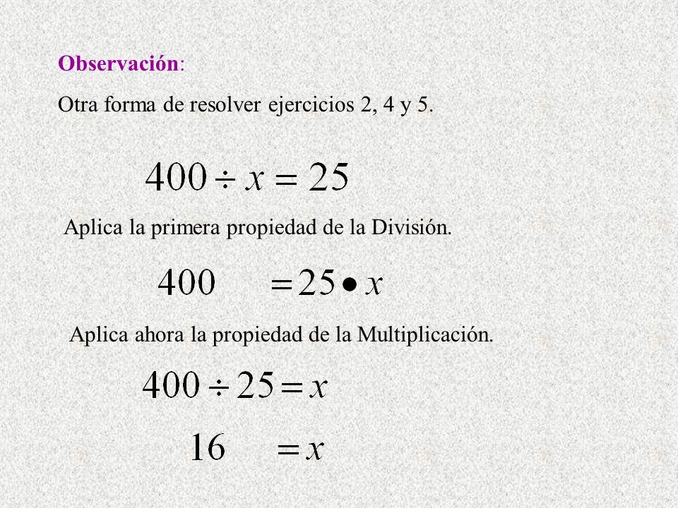 Observación: Otra forma de resolver ejercicios 2, 4 y 5. Aplica la primera propiedad de la División.