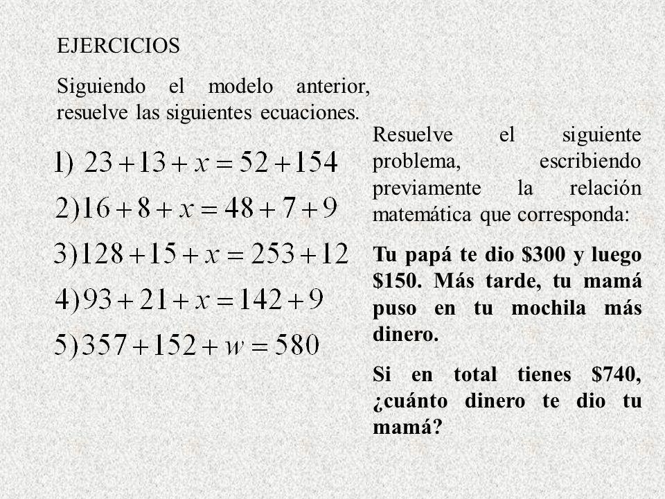 EJERCICIOS Siguiendo el modelo anterior, resuelve las siguientes ecuaciones.