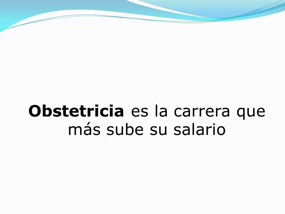 Obstetricia es la carrera que más sube su salario
