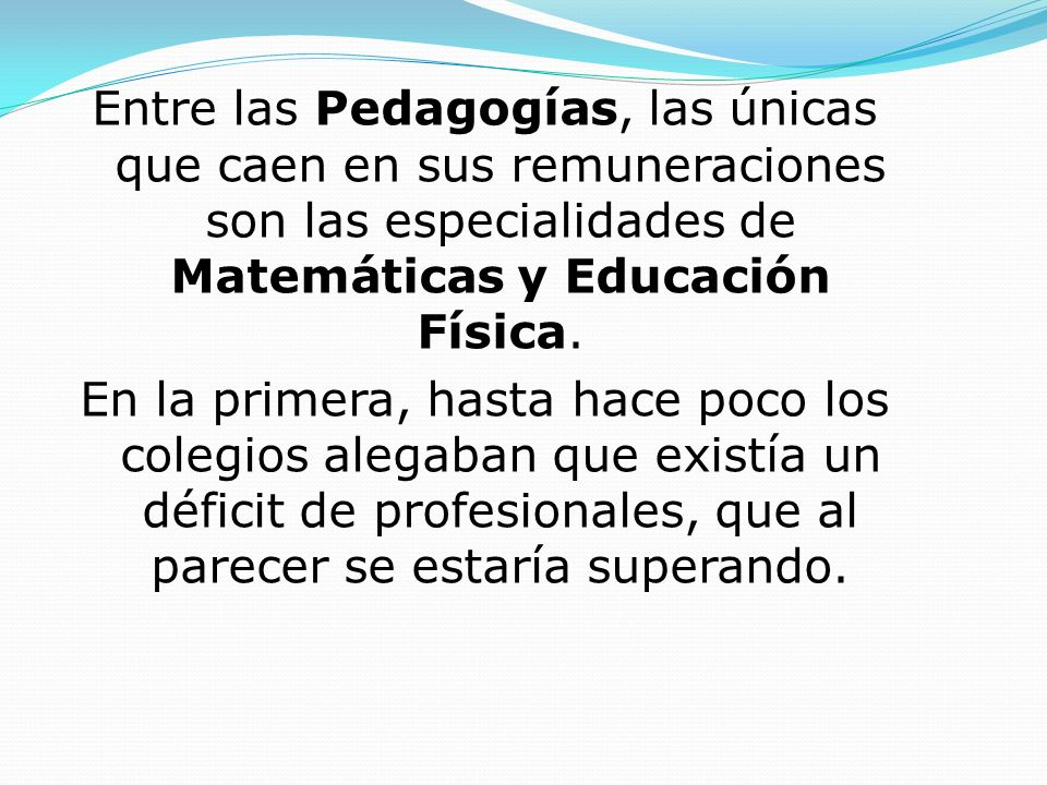 Entre las Pedagogías, las únicas que caen en sus remuneraciones son las especialidades de Matemáticas y Educación Física.