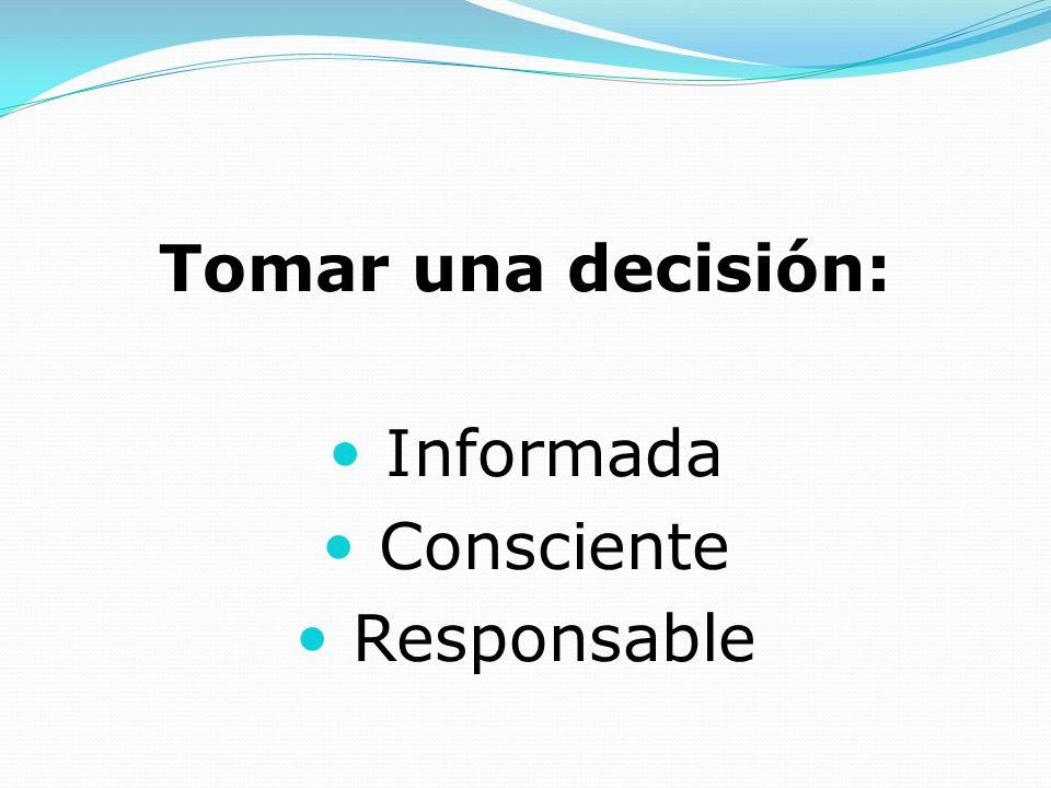 Tomar una decisión: Informada Consciente Responsable