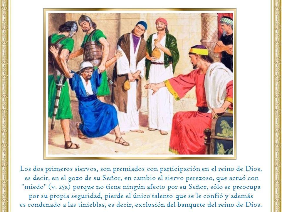Los dos primeros siervos, son premiados con participación en el reino de Dios,