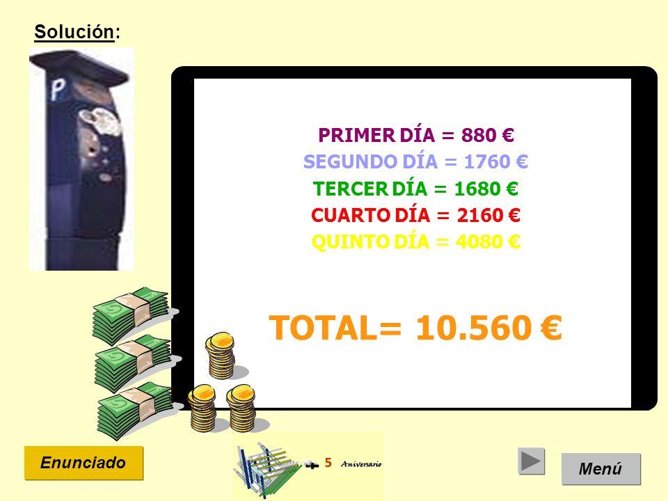 TOTAL= 10.560 € Solución: PRIMER DÍA = 880 € SEGUNDO DÍA = 1760 €
