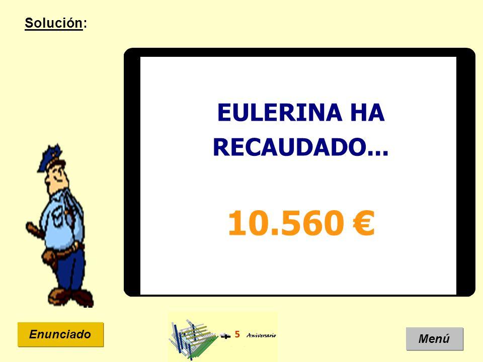 Solución: EULERINA HA RECAUDADO... 10.560 € Enunciado Menú 19