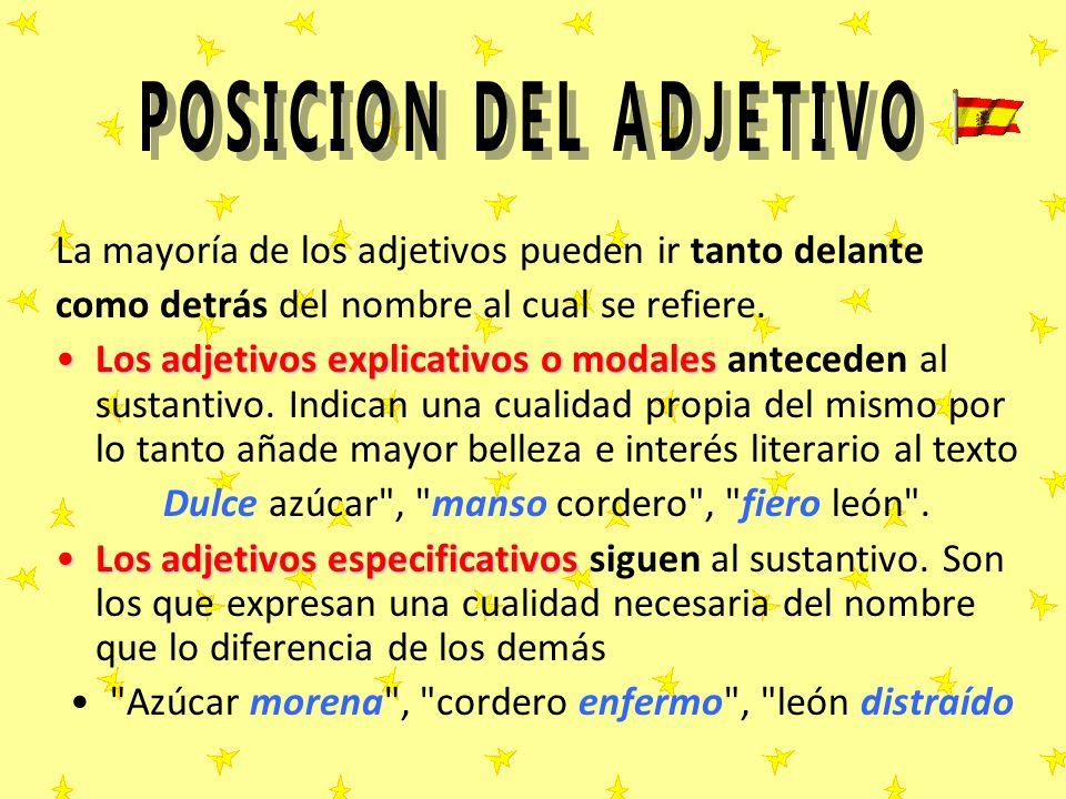 POSICION DEL ADJETIVO La mayoría de los adjetivos pueden ir tanto delante. como detrás del nombre al cual se refiere.