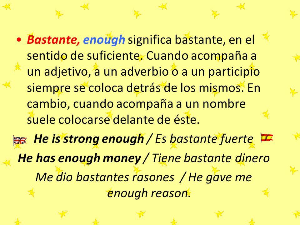 He is strong enough / Es bastante fuerte