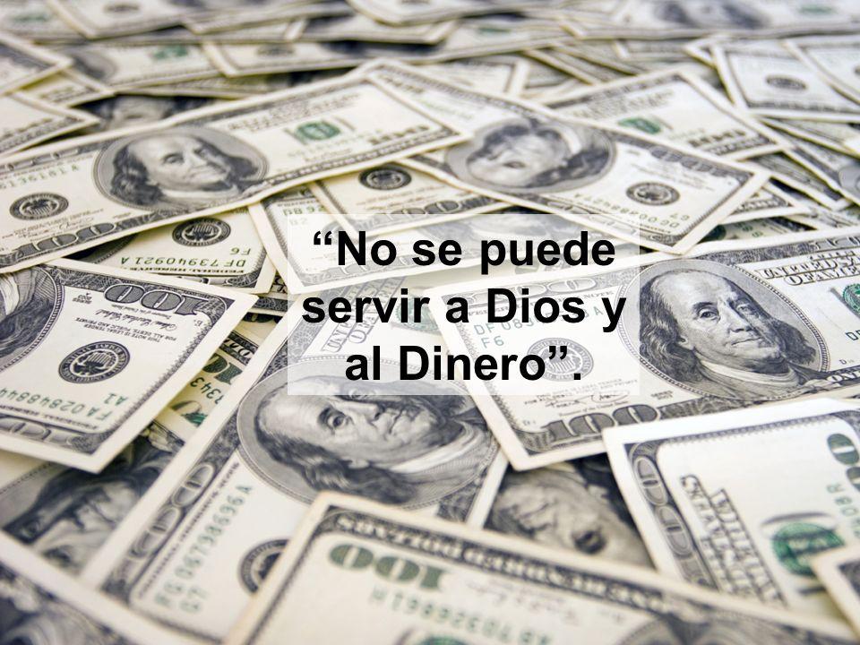 No se puede servir a Dios y al Dinero .