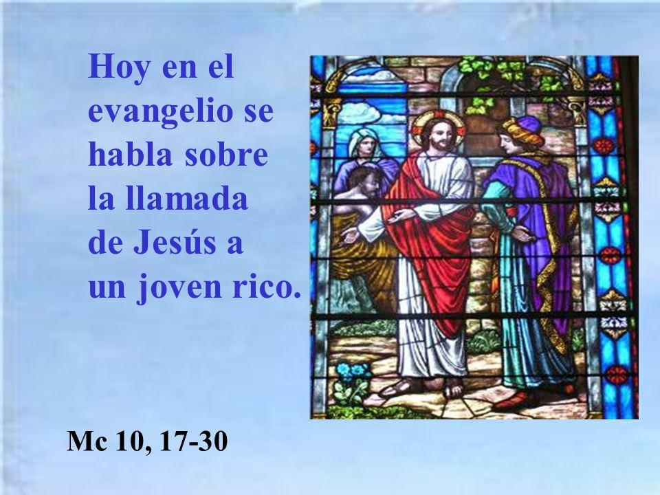 Hoy en el evangelio se habla sobre la llamada de Jesús a un joven rico.