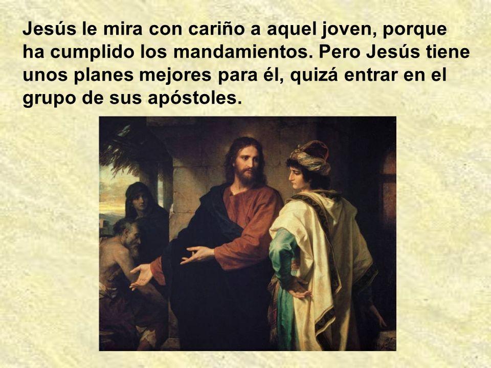 Jesús le mira con cariño a aquel joven, porque ha cumplido los mandamientos.