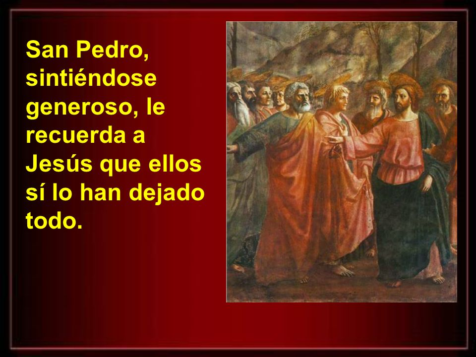 San Pedro, sintiéndose generoso, le recuerda a Jesús que ellos sí lo han dejado todo.