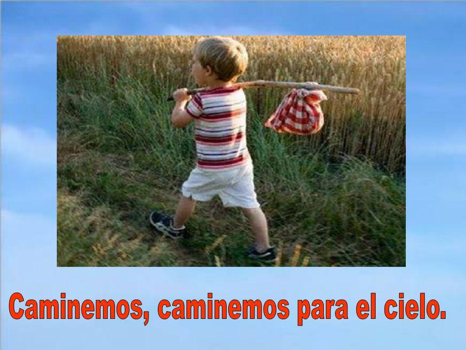 Caminemos, caminemos para el cielo.