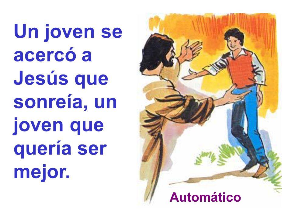 Un joven se acercó a Jesús que sonreía, un joven que quería ser mejor.