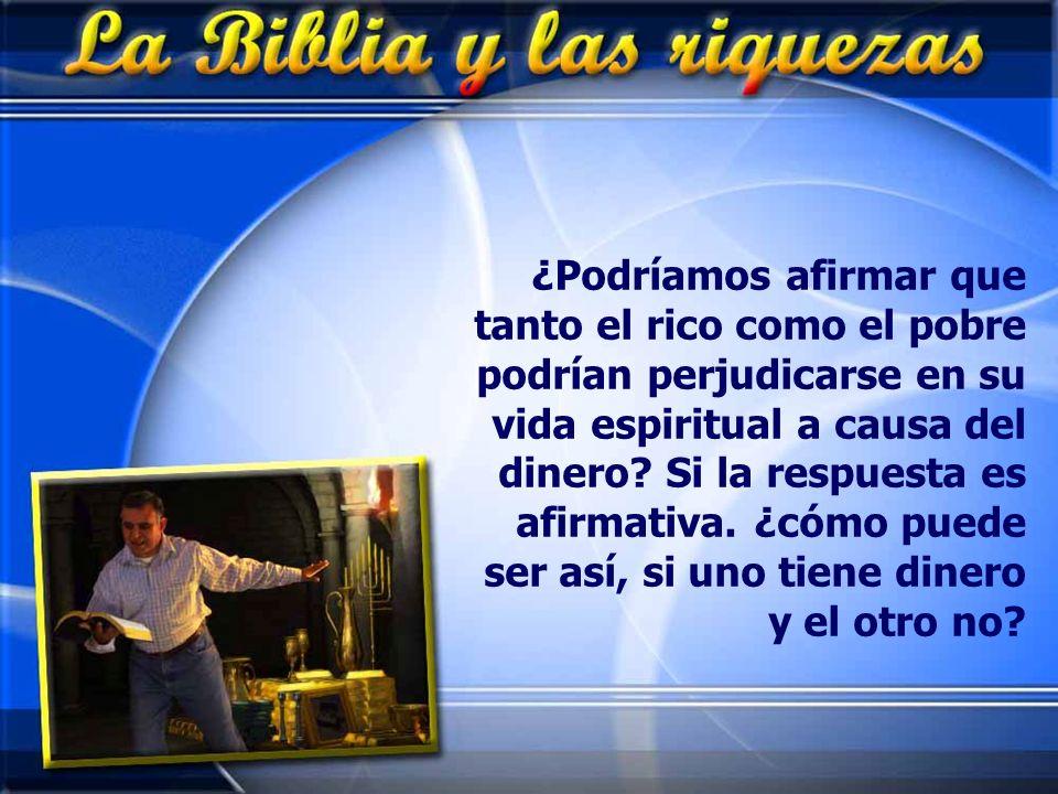 ¿Podríamos afirmar que tanto el rico como el pobre podrían perjudicarse en su vida espiritual a causa del dinero.