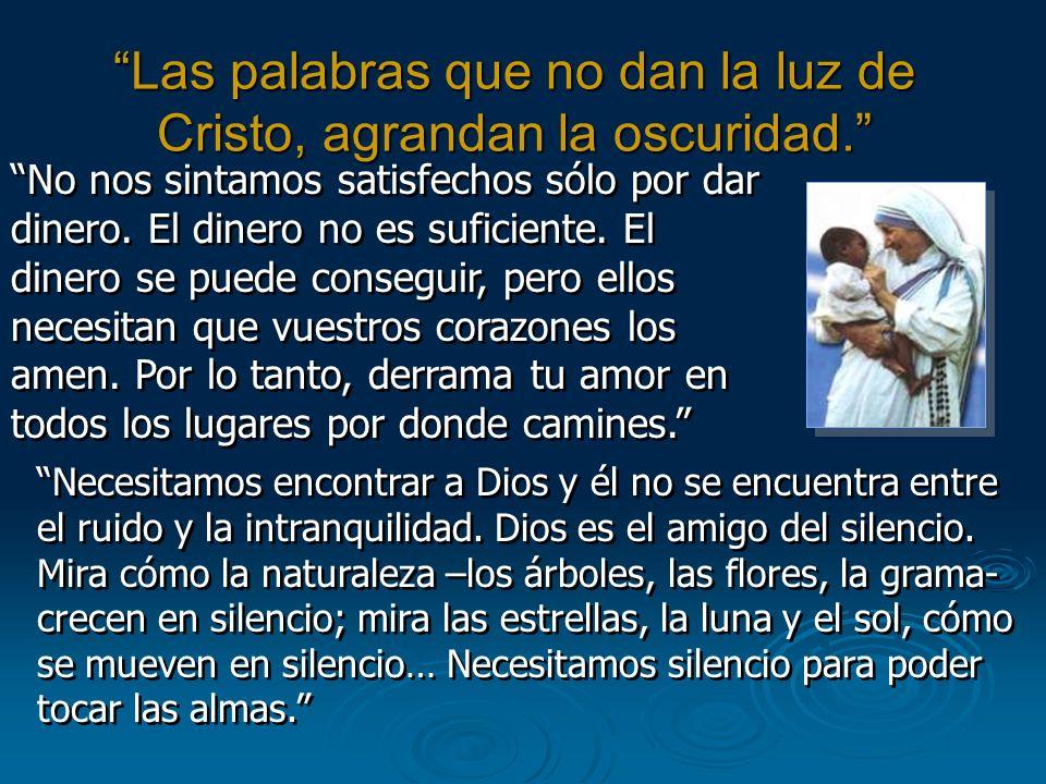 Las palabras que no dan la luz de Cristo, agrandan la oscuridad.
