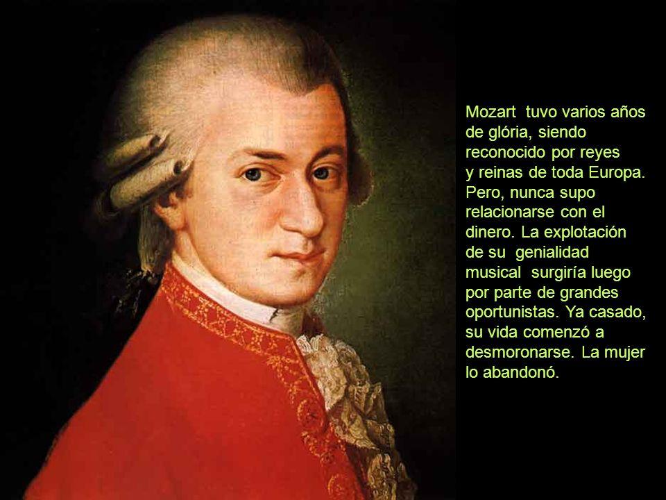 Mozart tuvo varios años de glória, siendo reconocido por reyes y reinas de toda Europa.