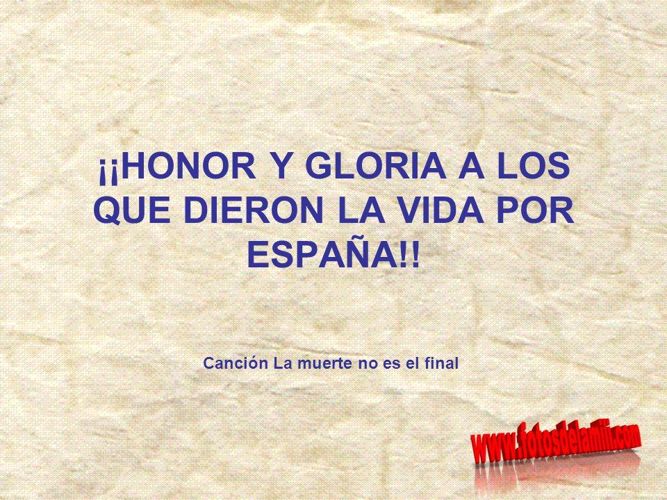 ¡¡HONOR Y GLORIA A LOS QUE DIERON LA VIDA POR ESPAÑA!!