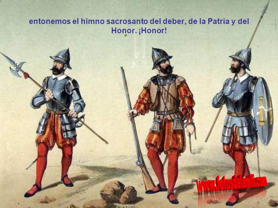 entonemos el himno sacrosanto del deber, de la Patria y del Honor