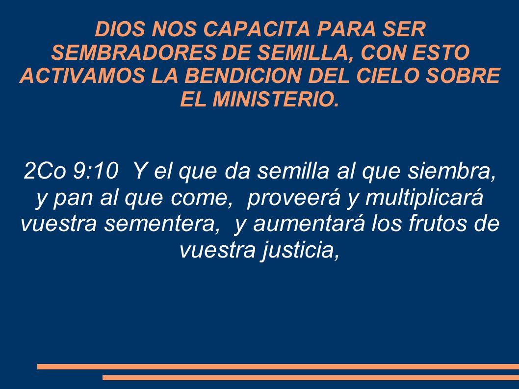 DIOS NOS CAPACITA PARA SER SEMBRADORES DE SEMILLA, CON ESTO ACTIVAMOS LA BENDICION DEL CIELO SOBRE EL MINISTERIO.