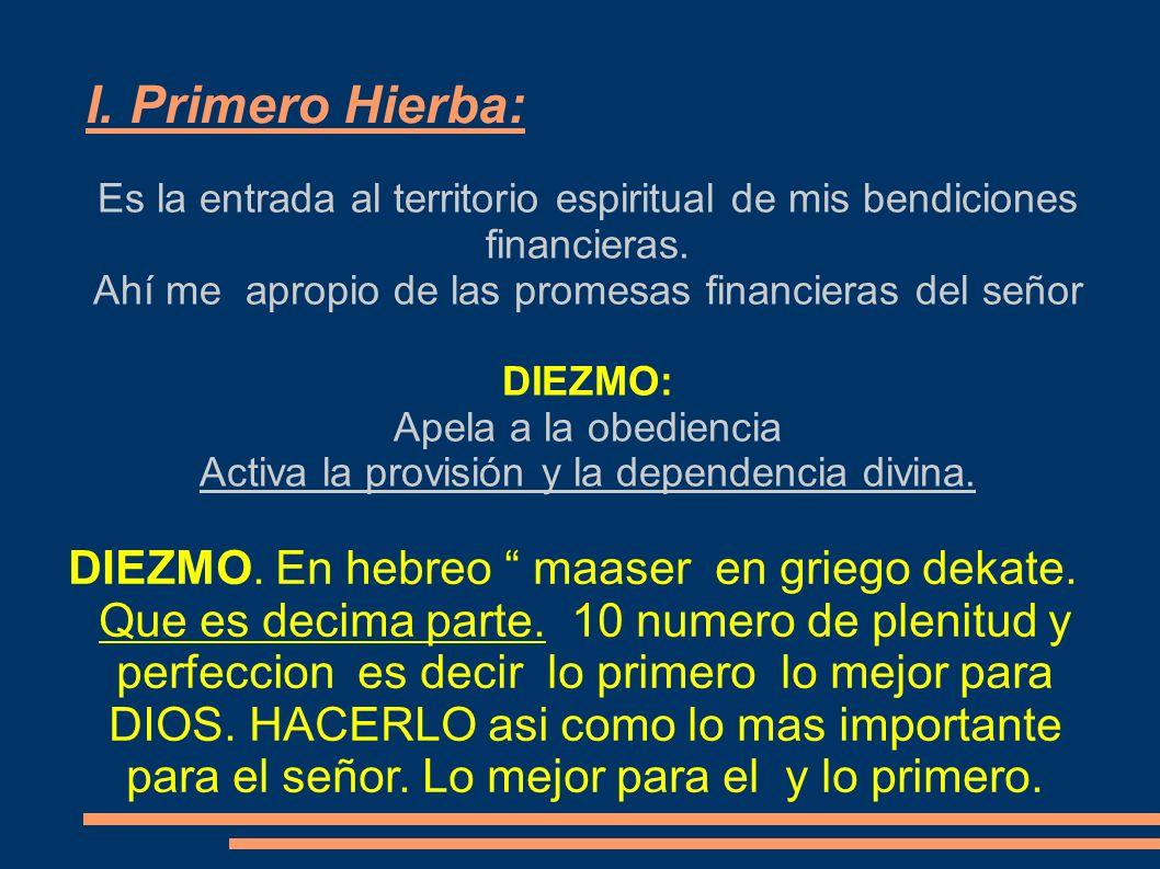 I. Primero Hierba: Es la entrada al territorio espiritual de mis bendiciones financieras. Ahí me apropio de las promesas financieras del señor.