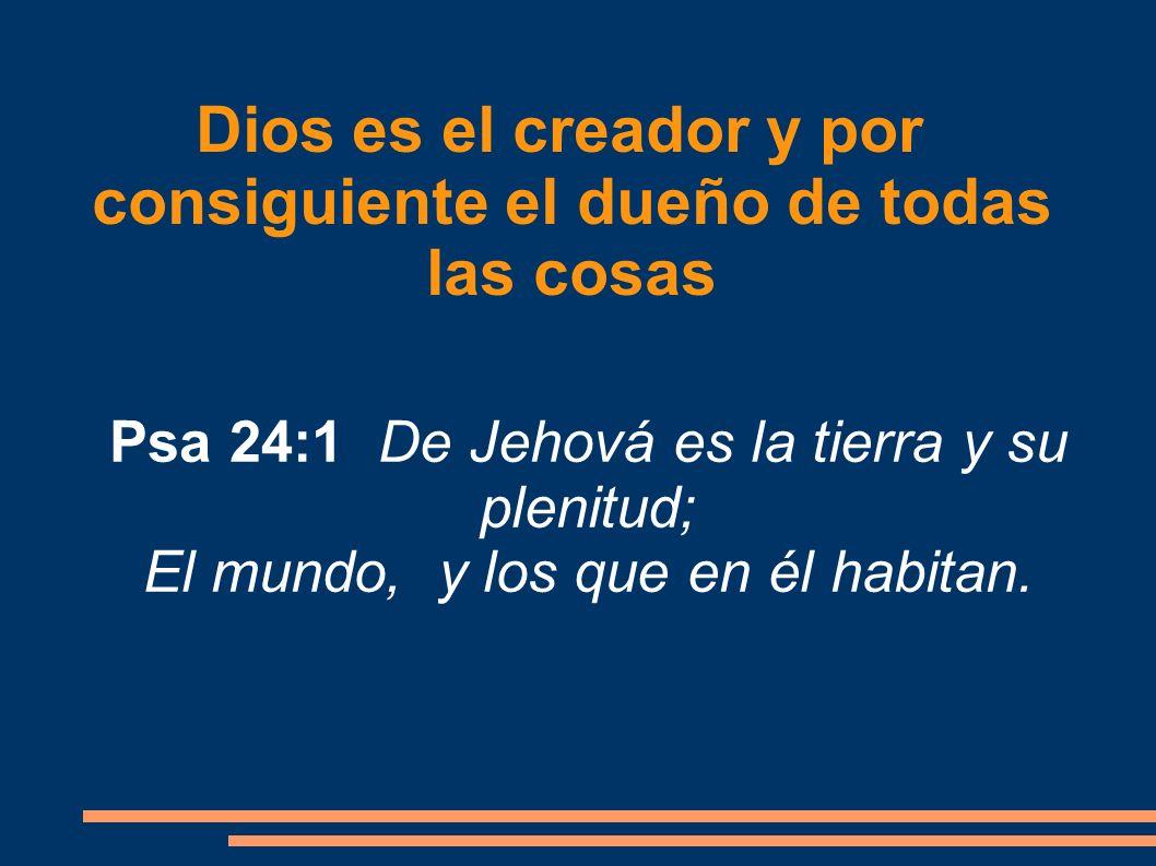 Dios es el creador y por consiguiente el dueño de todas las cosas