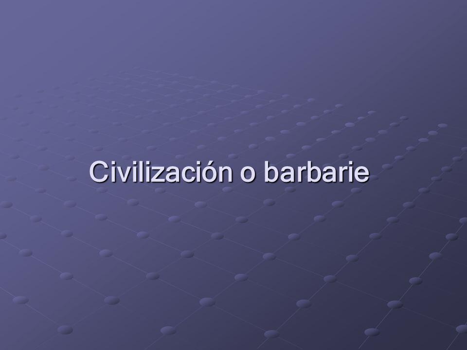 Civilización o barbarie