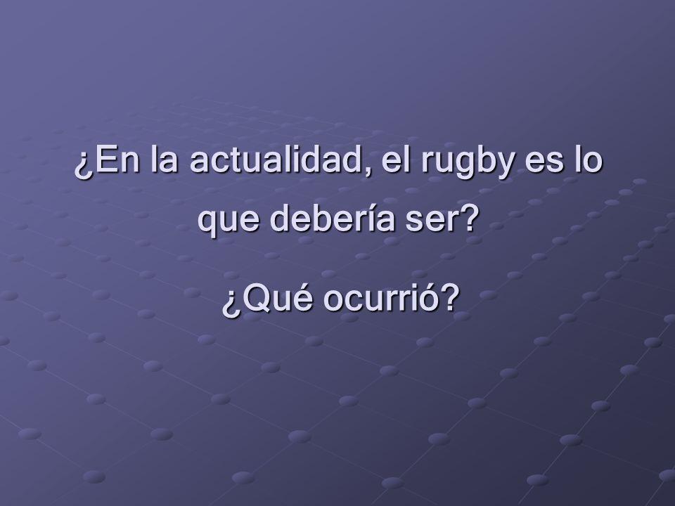 ¿En la actualidad, el rugby es lo que debería ser