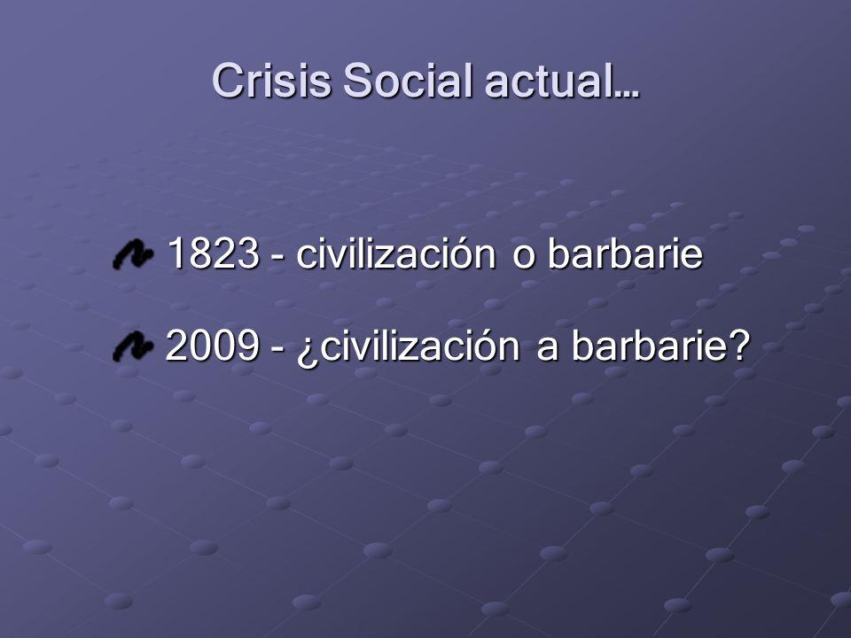 Crisis Social actual… 1823 - civilización o barbarie