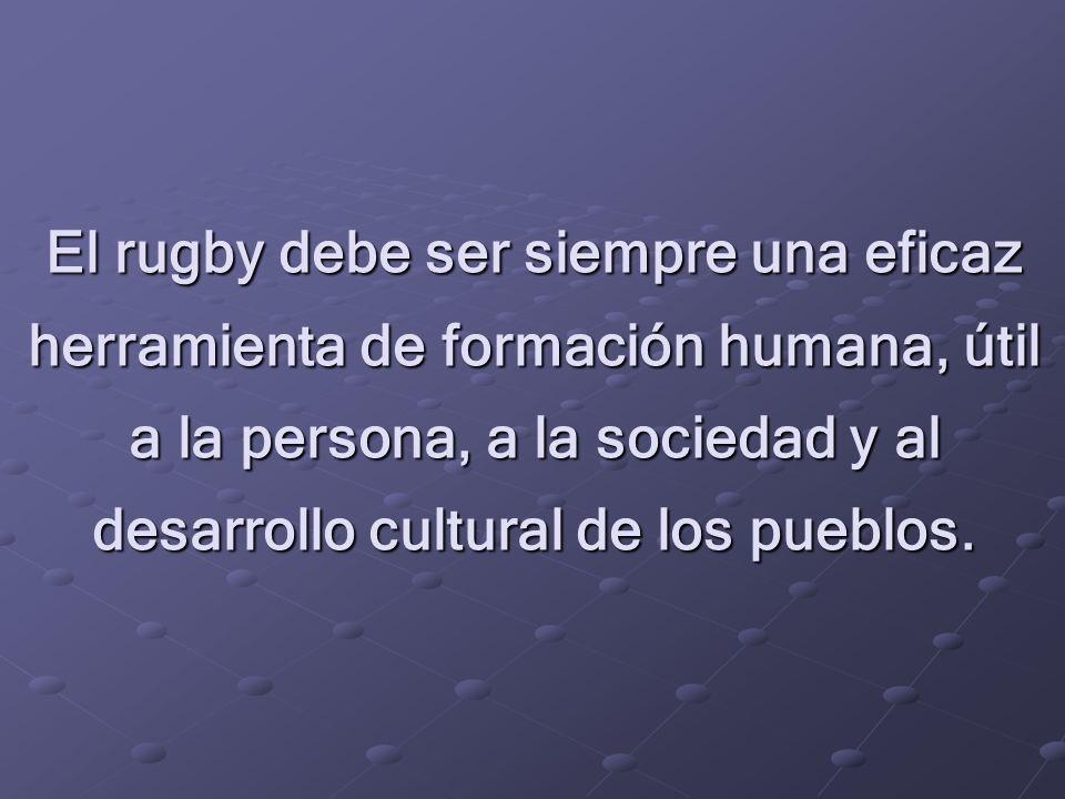 El rugby debe ser siempre una eficaz herramienta de formación humana, útil a la persona, a la sociedad y al desarrollo cultural de los pueblos.