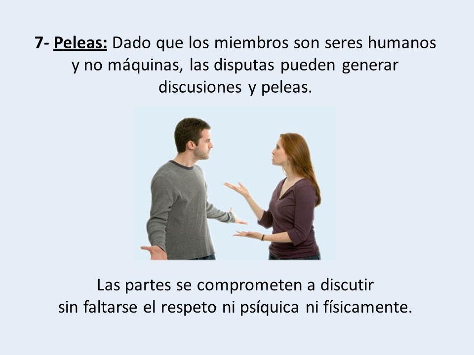 7- Peleas: Dado que los miembros son seres humanos