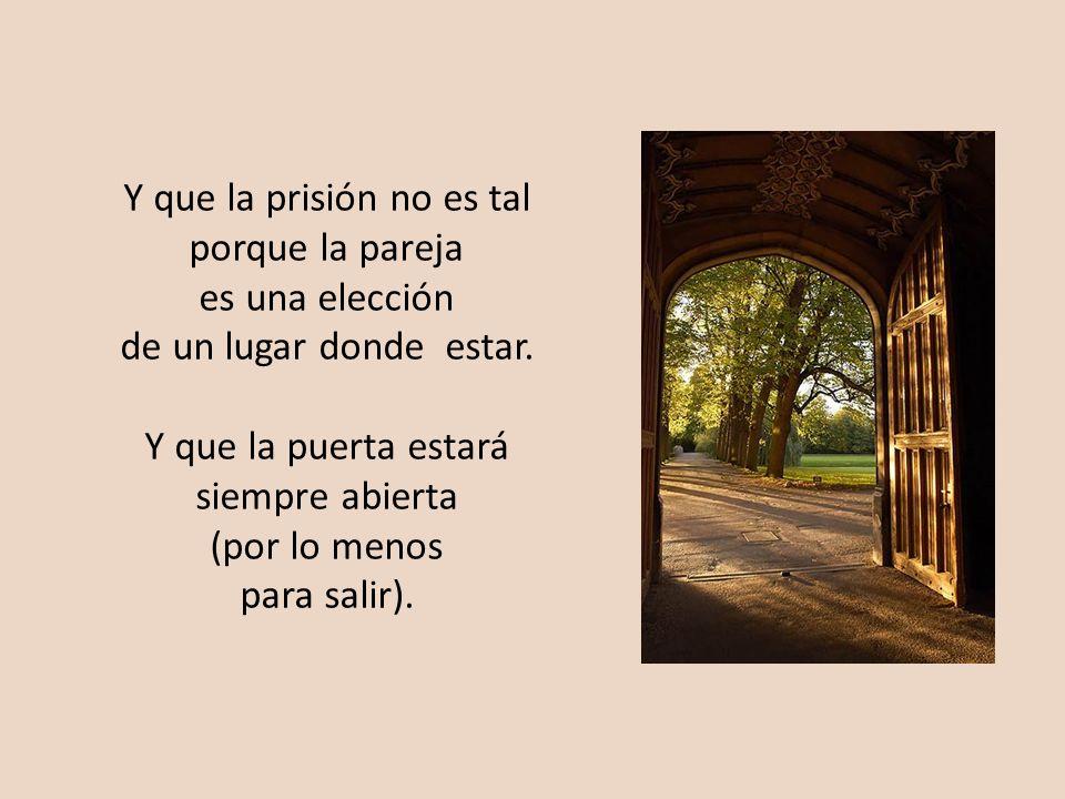 Y que la prisión no es tal porque la pareja es una elección