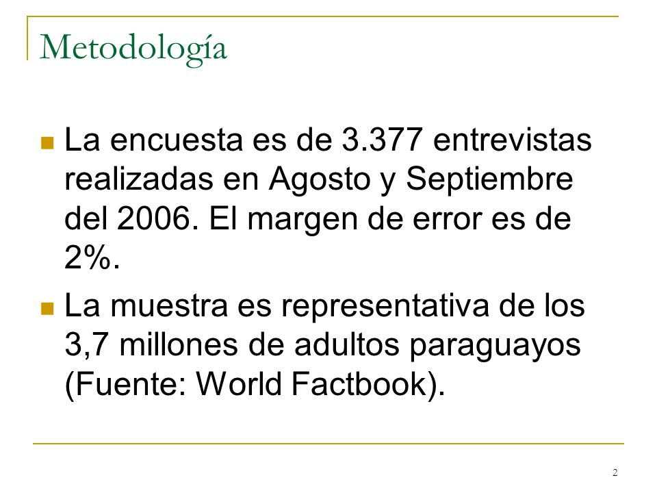 Metodología La encuesta es de 3.377 entrevistas realizadas en Agosto y Septiembre del 2006. El margen de error es de 2%.