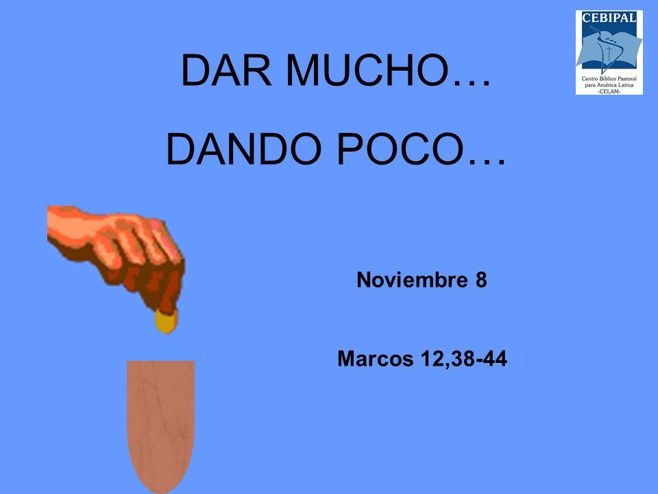 DAR MUCHO… DANDO POCO… Noviembre 8 Marcos 12,38-44