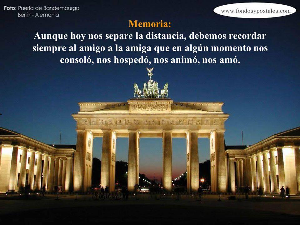 Memoria: Aunque hoy nos separe la distancia, debemos recordar siempre al amigo a la amiga que en algún momento nos consoló, nos hospedó, nos animó, nos amó.