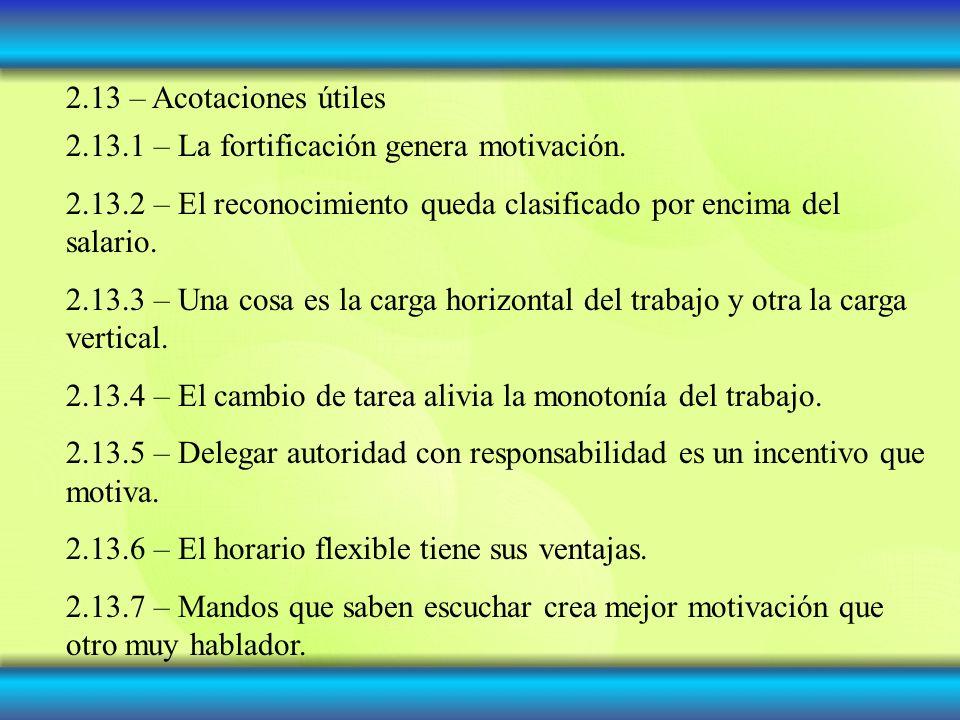 2.13 – Acotaciones útiles 2.13.1 – La fortificación genera motivación. 2.13.2 – El reconocimiento queda clasificado por encima del salario.